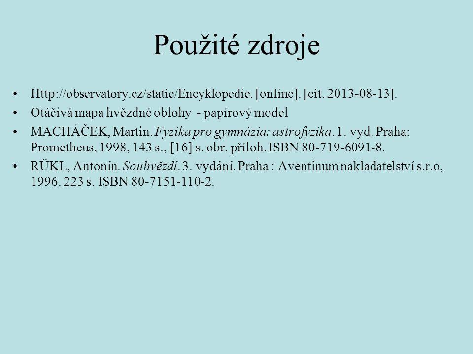 Použité zdroje Http://observatory.cz/static/Encyklopedie. [online]. [cit. 2013-08-13]. Otáčivá mapa hvězdné oblohy - papírový model.